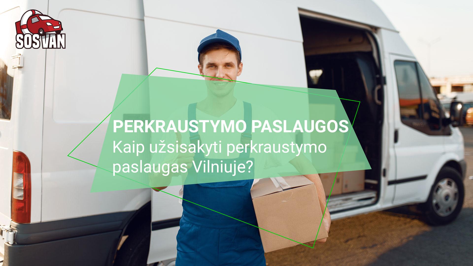 Perkraustymo paslaugos Vilniuje  | Siuntų pervežimas ne tik Lietuvoje - SOSAVAN